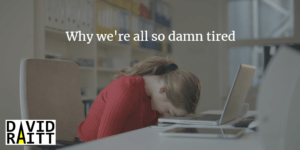 Why we're all so damn tired