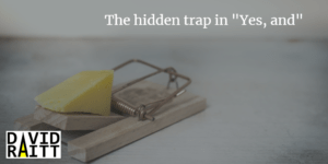 "The hidden trap in ""Yes, and"""