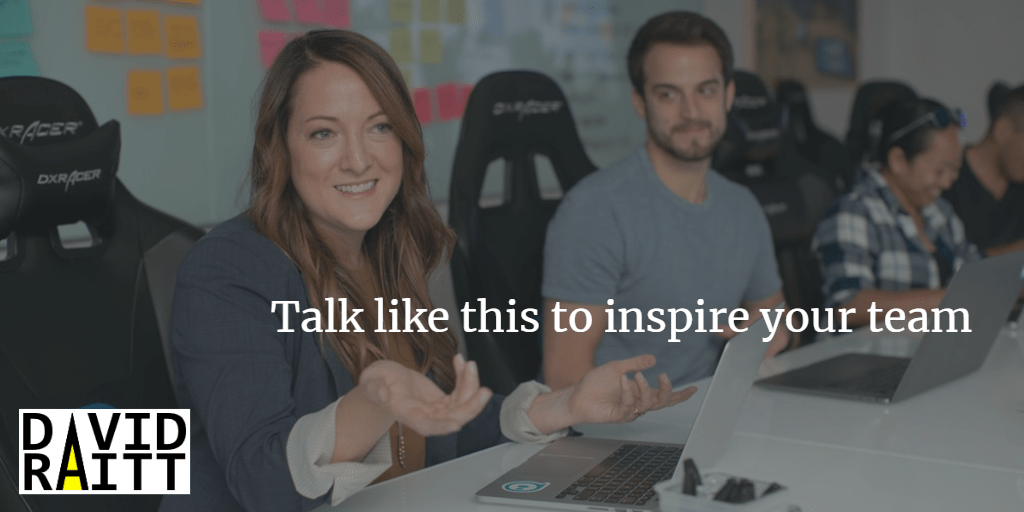 Talk like this to inspire your team