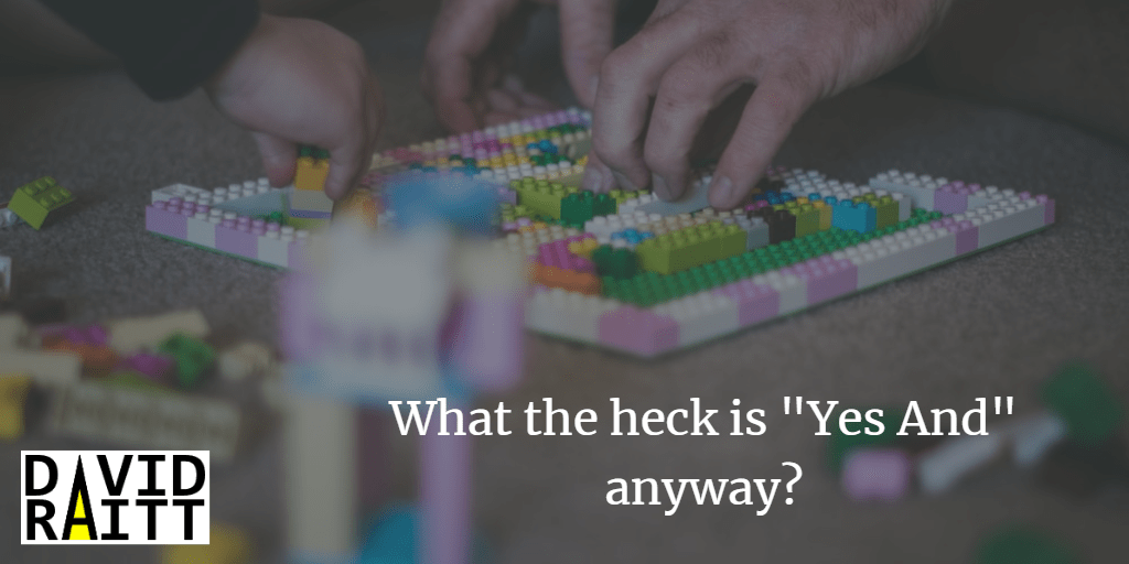"""What the heck is """"Yes And"""" anyway?"""
