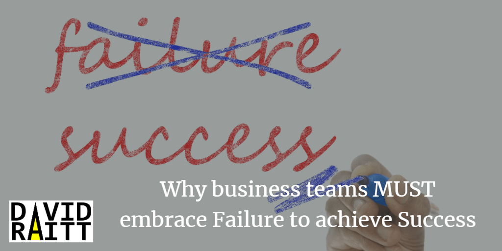 Why business teams MUST embrace Failure to achieve Success